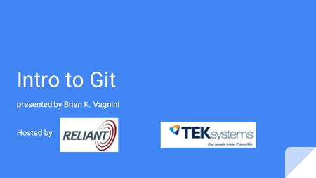 Intro to Git presented by Brian K. Vagnini Hosted by.