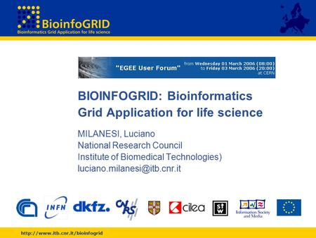 BIOINFOGRID: Bioinformatics Grid Application for life science MILANESI, Luciano National Research Council Institute of.