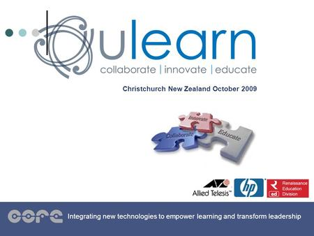 Christchurch New Zealand October 2009 Integrating new technologies to empower learning and transform leadership.