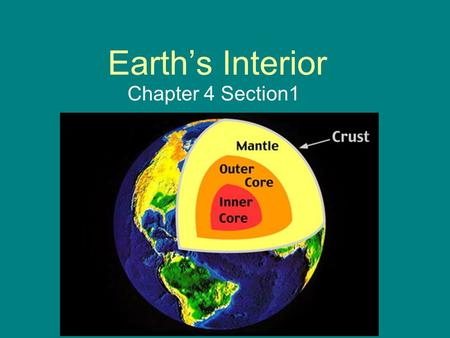 Earth's Interior Chapter 4 Section1. What is a geologist? What is Geology? Geologists are scientists who study the forces that make and shape planet earth.