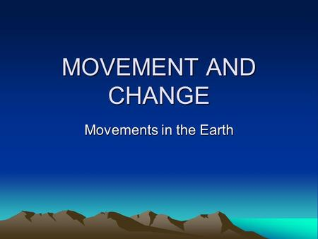 MOVEMENT AND CHANGE Movements in the Earth. Structure of the Earth.