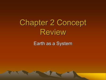 Chapter 2 Concept Review Earth as a System. 1 Asthenosphere: –The solid, plastic layer of the mantle beneath the lithosphere; made of mantle rock that.