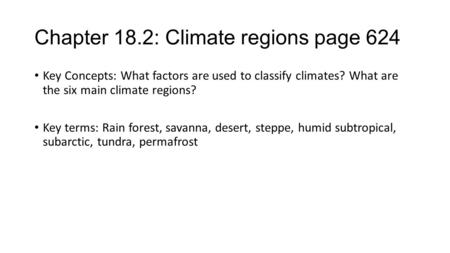 Chapter 18.2: Climate regions page 624 Key Concepts: What factors are used to classify climates? What are the six main climate regions? Key terms: Rain.