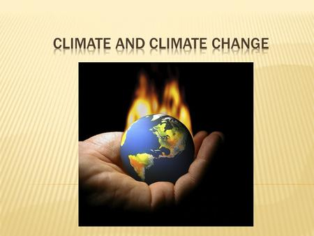 Climate: The average, year-after-year conditions of temperature, precipitation, winds and clouds in an area.