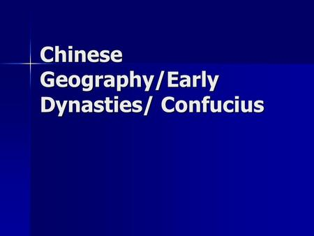 Chinese Geography/Early Dynasties/ Confucius. River Dynasties Two major rivers flow through the region; The Huang He and the Yangtze. Two major rivers.