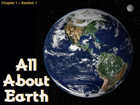 Chapter 1 – Section 1. Geography The study of the earth's surface and the processes that shape it.