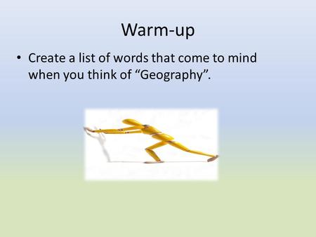 "Create a list of words that come to mind when you think of ""Geography"". Warm-up."