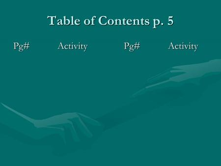 Table of Contents p. 5 Pg#ActivityPg# Activity. Learning Target pg. 6 DateLearning Target.