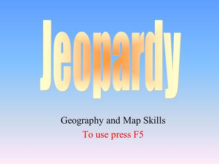 Geography and Map Skills To use press F5 100 200 400 300 400 Parts of a Map Latitude and Longitude Geography Terms 5 Themes 300 200 400 200 100 500 100.