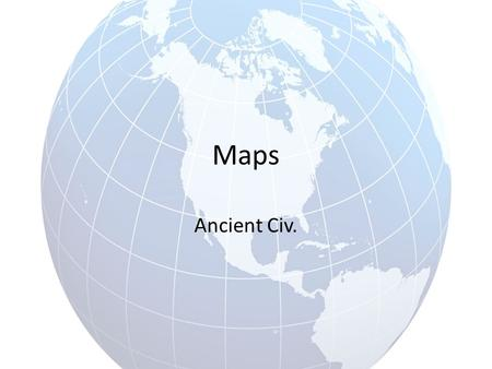 Maps Ancient Civ.. Geography Warm-Up #1 – What is geography? – Why is it important that we study geography in Ancient Civ.?