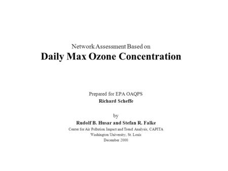 Network Assessment Based on Daily Max Ozone Concentration Prepared for EPA OAQPS Richard Scheffe by Rudolf B. Husar and Stefan R. Falke Center for Air.