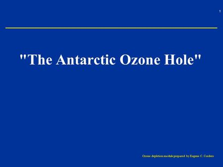 1 Ozone depletion module prepared by Eugene C. Cordero The Antarctic Ozone Hole