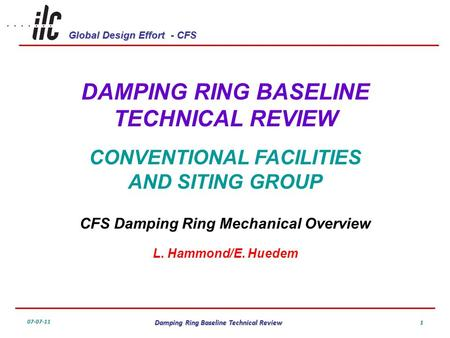 Global Design Effort - CFS 07-07-11 Damping Ring Baseline Technical Review 1 DAMPING RING BASELINE TECHNICAL REVIEW CONVENTIONAL FACILITIES AND SITING.
