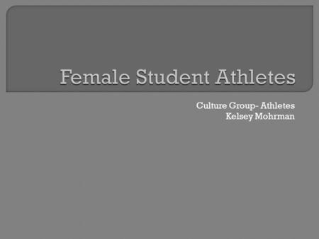 Culture Group- Athletes Kelsey Mohrman.  Protects from discrimination based on gender in education programs and activities that receive federal financial.