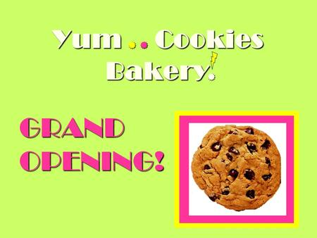 "   GRAND OPENING! Yum Cookies Bakery. Yum.. Cookies Bakery The Owners Point  A brand new bakery has just opened. It's called ""Yum.. Cookies Bakery""."