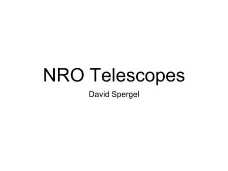"NRO Telescopes David Spergel. History 2 2.4 meter telescopes + 1 2.4 meter mirror ""Residual space hardware"" from Future Imagery Architecture, failed program."