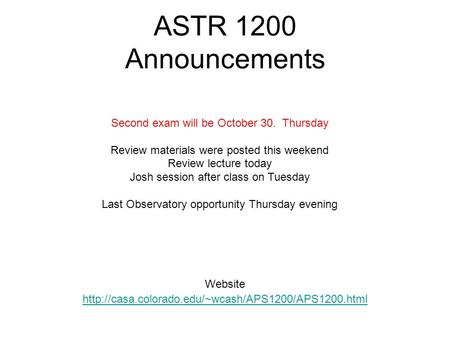 ASTR 1200 Announcements Website  Second exam will be October 30. Thursday Review materials were posted.