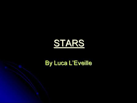 STARS By Luca L'Eveille. Introduction Stars are balls of gas mainly hydrogen and helium. Many stars are made up of the same elements on Earth even though.