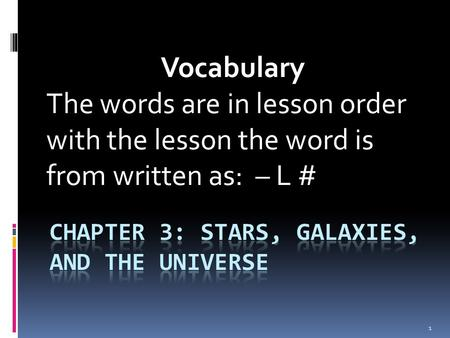 Vocabulary The words are in lesson order with the lesson the word is from written as: – L # 1.