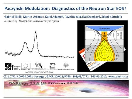 Paczyński Modulation: Diagnostics of the Neutron Star EOS? Institute of Physics, Silesian University in Opava Gabriel Török, Martin Urbanec, Karel Adámek,