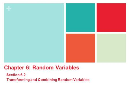 + Chapter 6: Random Variables Section 6.2 Transforming and Combining Random Variables.