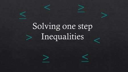 < < < > < > < <. An inequality is like an equation, but instead of an equal sign (=) it has one of these signs: < : less than ≤ : less than or equal to.