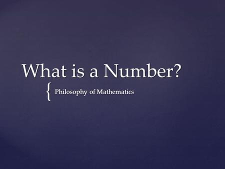 { What is a Number? Philosophy of Mathematics.  In philosophy and maths we like our definitions to give necessary and sufficient conditions.  This means.