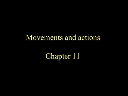 Movements and actions Chapter 11. Movements vs actions Movements are brief unitary activities of muscle Reflexes Postural adjustments Sensory orientation.