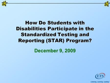 How Do Students with Disabilities Participate in the Standardized Testing and Reporting (STAR) Program? December 9, 2009.
