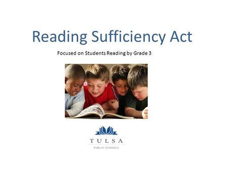 Reading Sufficiency Act Focused on Students Reading by Grade 3.