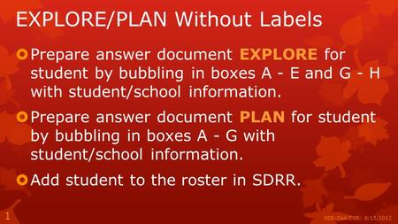 EXPLORE/PLAN Without Labels  Prepare answer document EXPLORE for student by bubbling in boxes A - E and G - H with student/school information.  Prepare.