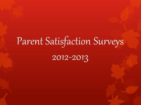 Parent Satisfaction Surveys 2012-2013. What is the Parent Satisfaction Survey?  Each year schools from our district are selected to participate in the.