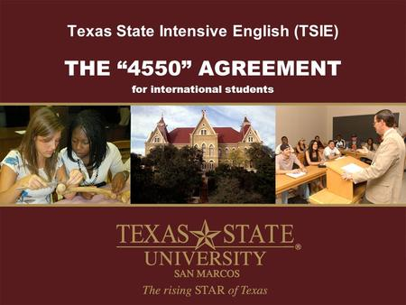 "Texas State Intensive English (TSIE) THE ""4550"" AGREEMENT for international students."
