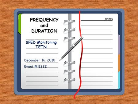 FREQUENCY and DURATION SPED Monitoring TETN December 16, 2010 Event # 8222.