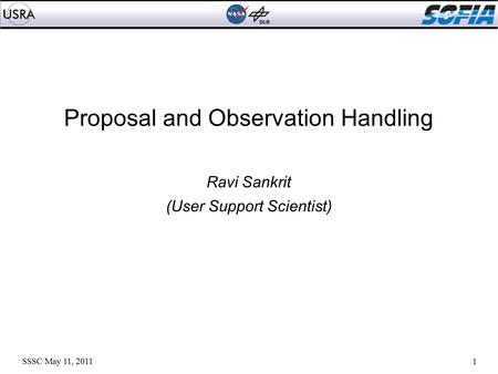 1 Proposal and Observation Handling Ravi Sankrit (User Support Scientist) SSSC May 11, 2011.