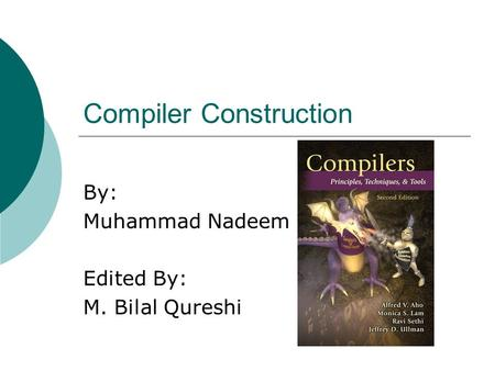 Compiler Construction By: Muhammad Nadeem Edited By: M. Bilal Qureshi.