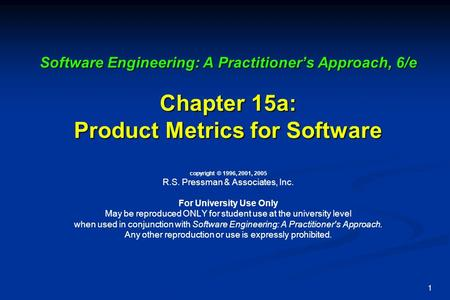 1 Software Engineering: A Practitioner's Approach, 6/e Chapter 15a: Product Metrics for Software Software Engineering: A Practitioner's Approach, 6/e Chapter.