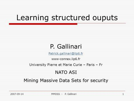 2007-09-14MMDSS - P. Gallinari1 Learning structured ouputs P. Gallinari www-connex.lip6.fr University Pierre et Marie Curie –