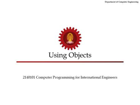Department of Computer Engineering Using Objects 2140101 Computer Programming for International Engineers.