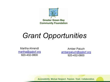 Grant Opportunities Martha Ahrendt 920-432-0800 Amber Paluch 920-432-0800.