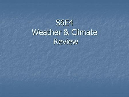 S6E4 Weather & Climate Review. The ____ is the source of all energy in our atmosphere.