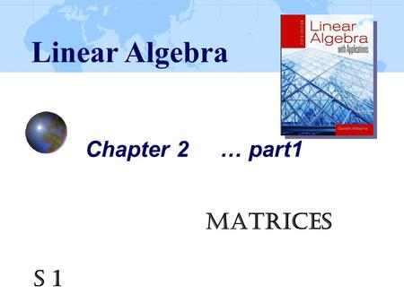 Chapter 2 … part1 Matrices Linear Algebra S 1. Ch2_2 2.1 Addition, Scalar Multiplication, and Multiplication of Matrices Definition A matrix is a rectangular.