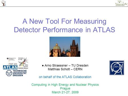 A New Tool For Measuring Detector Performance in ATLAS ● Arno Straessner – TU Dresden Matthias Schott – CERN on behalf of the ATLAS Collaboration Computing.