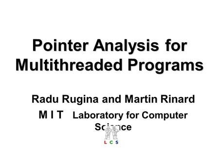 Pointer Analysis for Multithreaded Programs Radu Rugina and Martin Rinard M I T Laboratory for Computer Science.