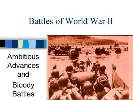 Battles of World War II Ambitious Advances and Bloody Battles.