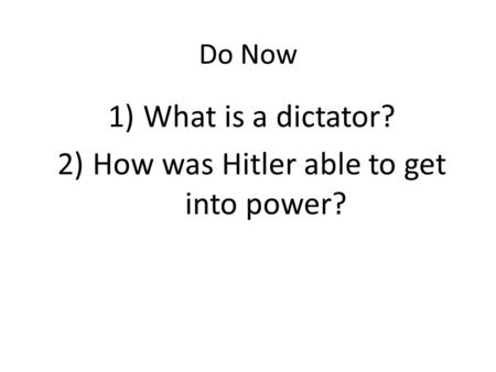 Do Now 1) What is a dictator? 2) How was Hitler able to get into power?
