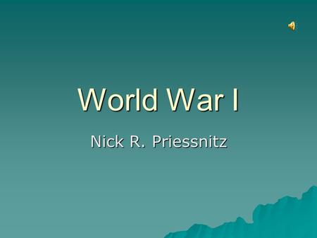 World War I Nick R. Priessnitz  In 1871, the ranks of the great powers included Germany, France, Great Britain, Austria, Russia, and Italy.