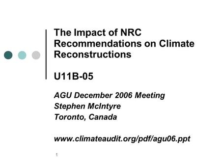 1 The Impact of NRC Recommendations on Climate Reconstructions U11B-05 AGU December 2006 Meeting Stephen McIntyre Toronto, Canada www.climateaudit.org/pdf/agu06.ppt.