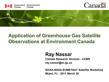 Application of Greenhouse Gas Satellite Observations at Environment Canada Ray Nassar Climate Research Division - CCMR NOAA-NASA-EUMETSAT.