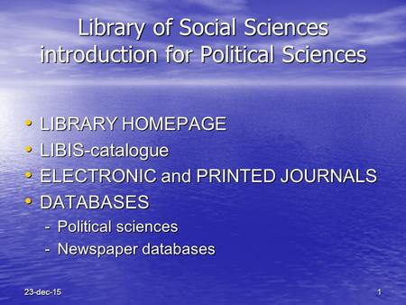23-dec-151 Library of Social Sciences introduction for Political Sciences LIBRARY HOMEPAGE LIBRARY HOMEPAGE LIBIS-catalogue LIBIS-catalogue ELECTRONIC.